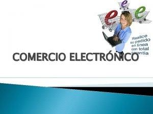 COMERCIO ELECTRNICO Qu es el comercio electrnico El