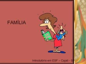 FAMLIA Introdutrio em ESF Cajati SP FAMLIA A