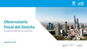 Observatorio Fiscal del Distrito Secretara Distrital de Hacienda