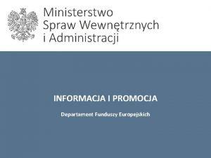 INFORMACJA I PROMOCJA Departament Funduszy Europejskich Podstawa prawna