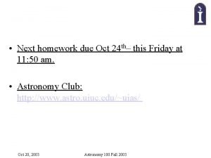 Next homework due Oct 24 th this Friday