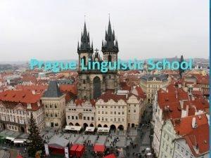 Prague Linguistic School The Prague Linguistic Circle was