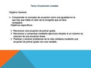 Tema Ecuaciones Lineales Objetivo General Comprender el concepto