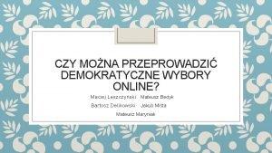 CZY MONA PRZEPROWADZI DEMOKRATYCZNE WYBORY ONLINE Maciej Leszczyski