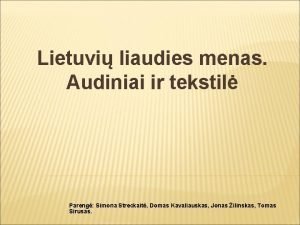 Lietuvi liaudies menas Audiniai ir tekstil Pareng Simona
