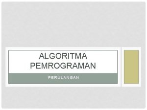 ALGORITMA PEMROGRAMAN PERULANGAN DEFINISI Pengulangan digunakan untuk menjalankan