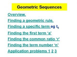 Geometric Sequences Overview Finding a geometric rule Finding