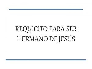 REQUICITO PARA SER HERMANO DE JESS EL VERDADERO