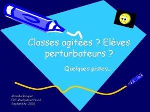 Classes agites Elves perturbateurs Quelques pistes Mireille Rongier