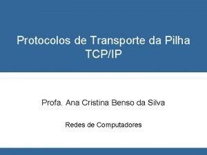 Protocolos de Transporte da Pilha TCPIP Profa Ana