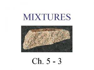 MIXTURES Ch 5 3 PROPERTIES OF MIXTURES A