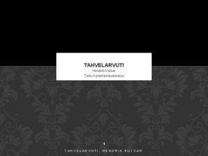 TAHVELARVUTI Hendrik Kutsar Tartu Kutsehariduskeskus 1 TAHVELARVUTI HENDRIK