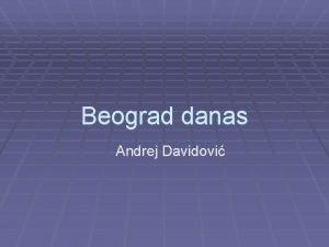 Beograd danas Andrej Davidovi Beograd se nalazi u