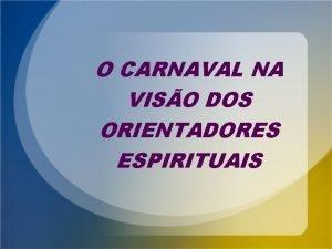 O CARNAVAL NA VISO DOS ORIENTADORES ESPIRITUAIS SUMRIO