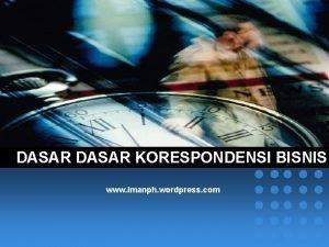 DASAR KORESPONDENSI BISNIS www imanph wordpress com DASAR