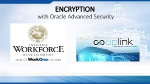 ENCRYPTION with Oracle Advanced Security Oracle Advanced Security