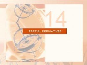 14 PARTIAL DERIVATIVES PARTIAL DERIVATIVES So far we