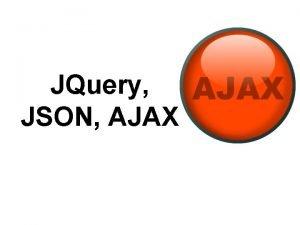 JQuery JSON AJAX AJAX Async Java Script XML
