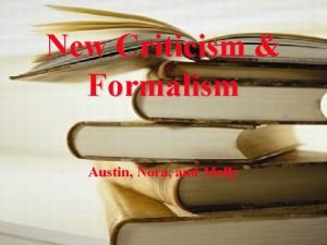 New Criticism Formalism Austin Nora and Molly Formalism