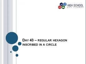 DAY 43 REGULAR HEXAGON INSCRIBED IN A CIRCLE