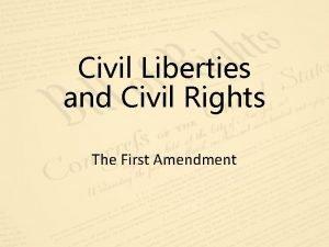 Civil Liberties and Civil Rights The First Amendment
