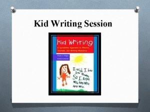 Kid Writing Session Kid Writing Writing program developed