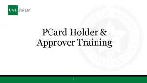 PCard Holder Approver Training 1 Learning Objectives Be