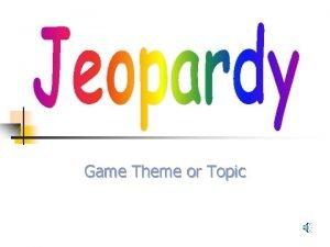 Game Theme or Topic Topic 1 Topic 2