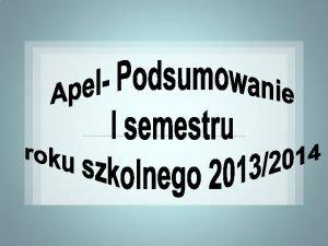 Apel Podsumowanie I semestru roku szkolnego 20132014 POCZET