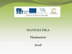 MATEMATIKA Planimetrie vod Nzev projektu Nov ICT rozvj
