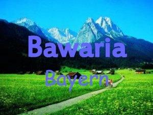Bawaria Bayern Bawaria to najwikszy pod wzgldem powierzchni