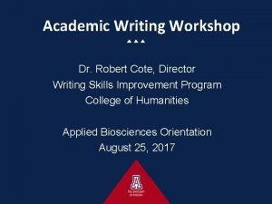 Academic Writing Workshop Dr Robert Cote Director Writing