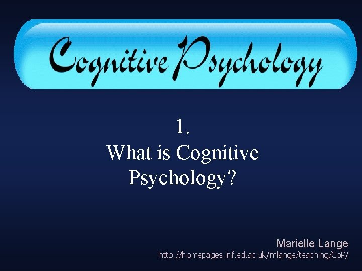 Cognitive Psychology 1 What is Cognitive Psychology Marielle