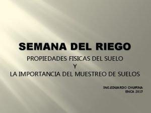 SEMANA DEL RIEGO PROPIEDADES FISICAS DEL SUELO Y