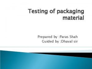 Testing of packaging material Prepared by Paras Shah