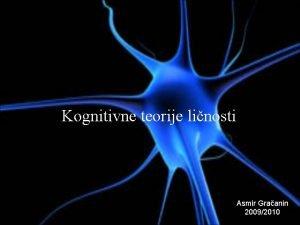 Kognitivne teorije linosti Asmir Graanin 20092010 Kognitivne teorije