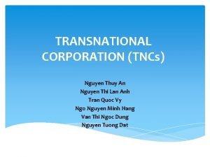 TRANSNATIONAL CORPORATION TNCs Nguyen Thuy An Nguyen Thi