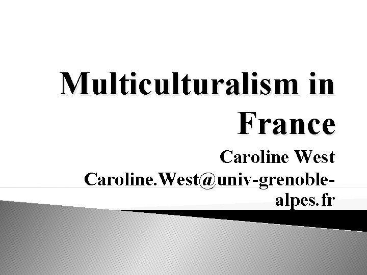 Multiculturalism in France Caroline West Caroline Westunivgrenoblealpes fr