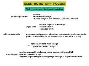 ELEKTROMOTORNI POGONI Elektromehanike karakteristike Oblici i mehanike osobine