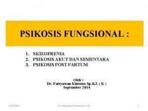 PSIKOSIS FUNGSIONAL 1 SKIZOFRENIA 2 PSIKOSIS AKUT DAN