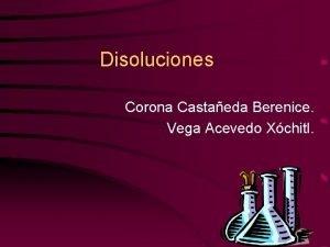 Disoluciones Corona Castaeda Berenice Vega Acevedo Xchitl Disoluciones