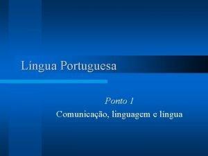 Lngua Portuguesa Ponto 1 Comunicao linguagem e lngua