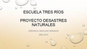 ESCUELA TRES ROS PROYECTO DESASTRES NATURALES VERNICA SNCHEZ