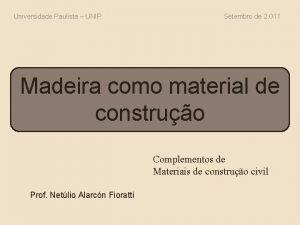 Universidade Paulista UNIP Setembro de 2 011 Madeira