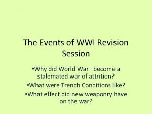 The Events of WWI Revision Session Why did