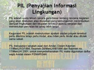 PIL Penyajian Informasi Lingkungan PIL adalah suatu telaah