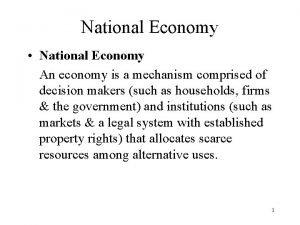 National Economy National Economy An economy is a