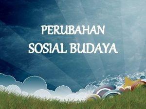 PERUBAHAN SOSIAL BUDAYA A Pengertian Perubahan Sosial Dan