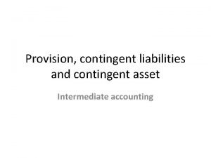 Provision contingent liabilities and contingent asset Intermediate accounting