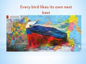 Every bird likes its own nest best Welcome